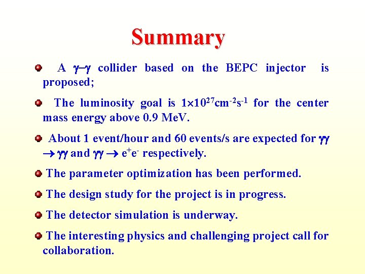 Summary A collider based on the BEPC injector proposed; is The luminosity goal is