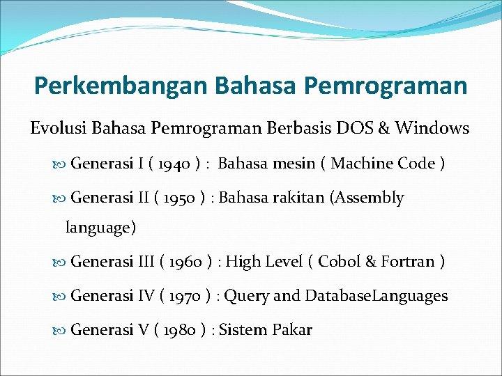 Perkembangan Bahasa Pemrograman Evolusi Bahasa Pemrograman Berbasis DOS & Windows Generasi I ( 1940
