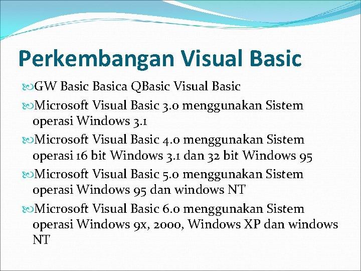 Perkembangan Visual Basic GW Basica QBasic Visual Basic Microsoft Visual Basic 3. 0 menggunakan