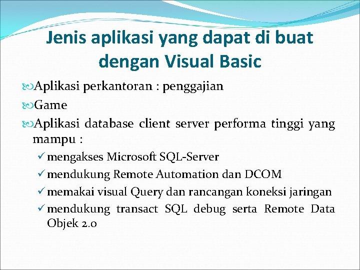 Jenis aplikasi yang dapat di buat dengan Visual Basic Aplikasi perkantoran : penggajian Game