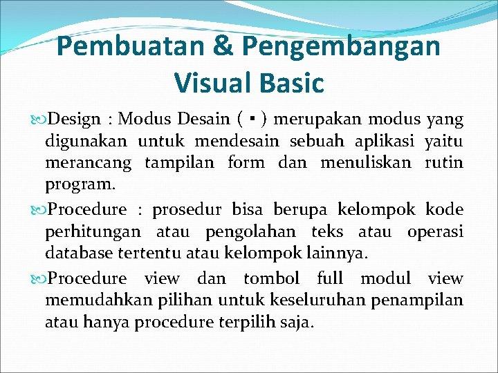 Pembuatan & Pengembangan Visual Basic Design : Modus Desain ( ▪ ) merupakan modus