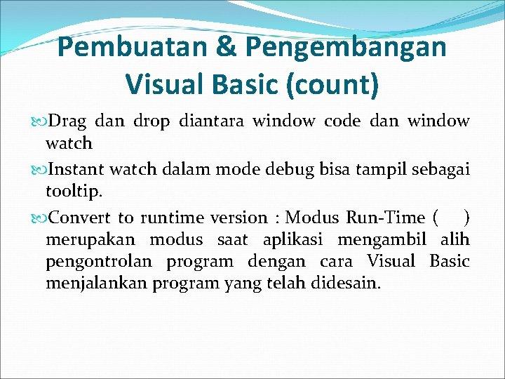 Pembuatan & Pengembangan Visual Basic (count) Drag dan drop diantara window code dan window
