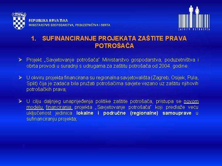 REPUBLIKA HRVATSKA MINISTARSTVO GOSPODARSTVA, PODUZETNIŠTVA I OBRTA 1. SUFINANCIRANJE PROJEKATA ZAŠTITE PRAVA POTROŠAČA Ø