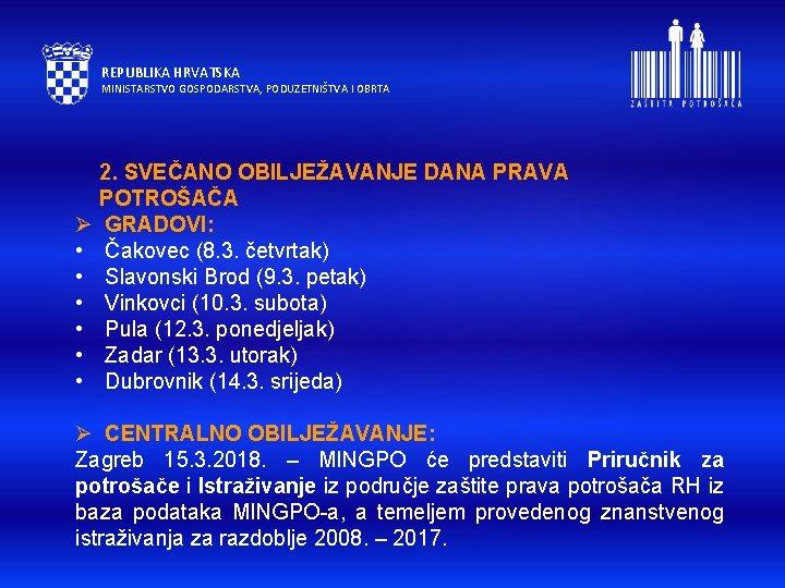 REPUBLIKA HRVATSKA MINISTARSTVO GOSPODARSTVA, PODUZETNIŠTVA I OBRTA 2. SVEČANO OBILJEŽAVANJE DANA PRAVA POTROŠAČA Ø