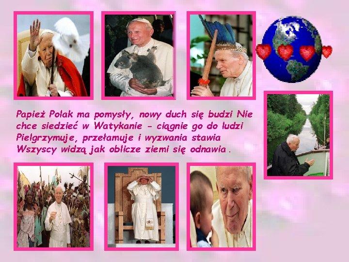 Papież Polak ma pomysły, nowy duch się budzi Nie chce siedzieć w Watykanie -
