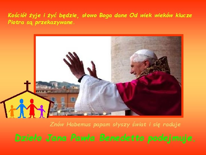 Kościół żyje i żyć będzie, słowo Boga dane Od wieków klucze Piotra są przekazywane.