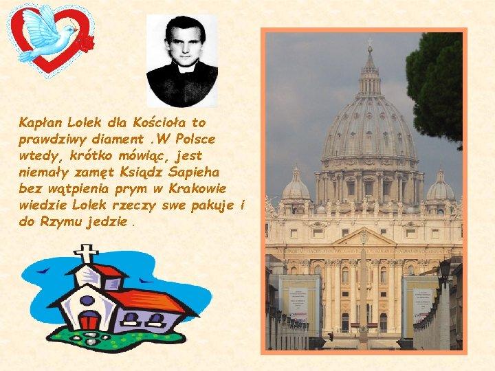 Kapłan Lolek dla Kościoła to prawdziwy diament. W Polsce wtedy, krótko mówiąc, jest niemały