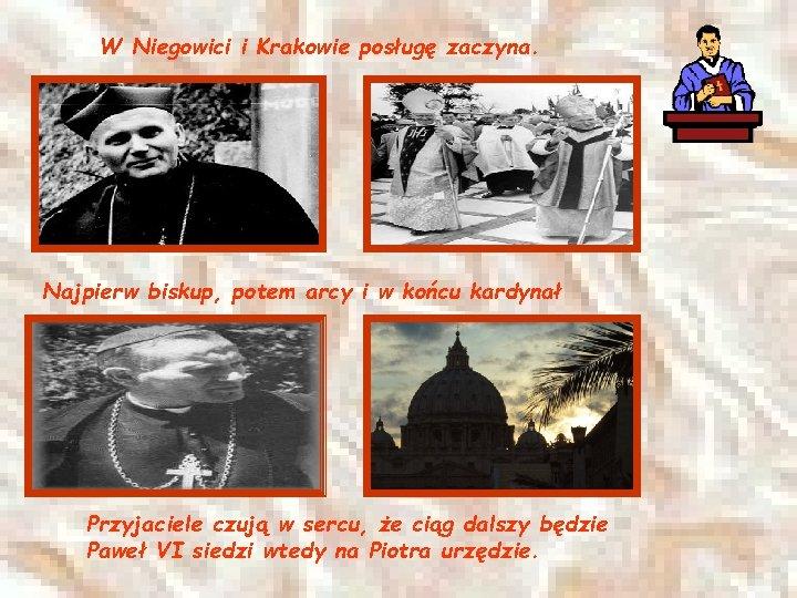 W Niegowici i Krakowie posługę zaczyna. Najpierw biskup, potem arcy i w końcu kardynał