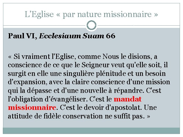 L'Eglise « par nature missionnaire » Paul VI, Ecclesiaum Suam 66 « Si vraiment