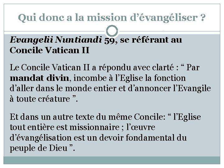 Qui donc a la mission d'évangéliser ? Evangelii Nuntiandi 59, se référant au Concile