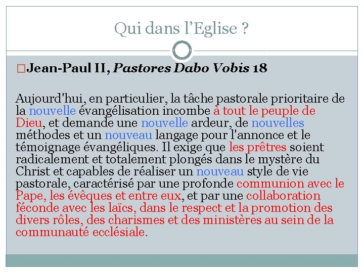 Qui dans l'Eglise ? �Jean-Paul II, Pastores Dabo Vobis 18 Aujourd'hui, en particulier, la