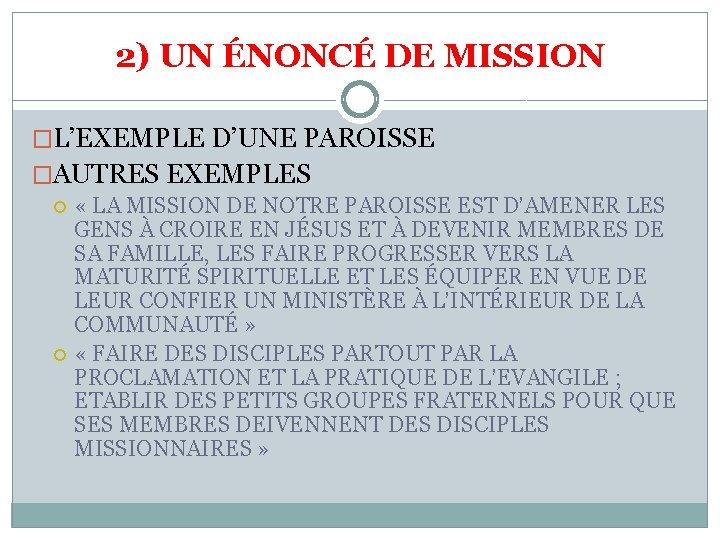 2) UN ÉNONCÉ DE MISSION �L'EXEMPLE D'UNE PAROISSE �AUTRES EXEMPLES « LA MISSION DE