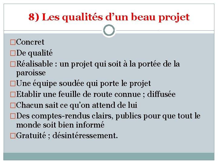 8) Les qualités d'un beau projet �Concret �De qualité �Réalisable : un projet qui