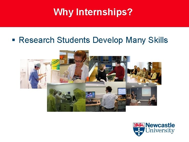 Why Internships? § Research Students Develop Many Skills