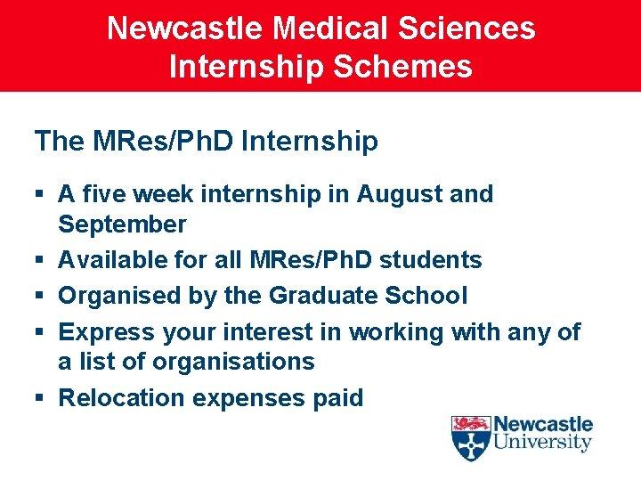 Newcastle Medical Sciences Internship Schemes The MRes/Ph. D Internship § A five week internship