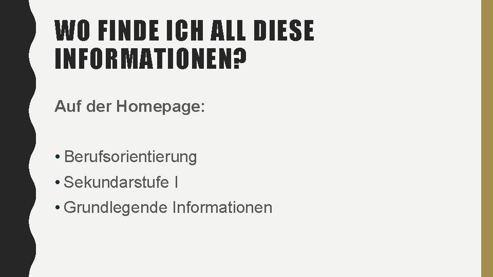 WO FINDE ICH ALL DIESE INFORMATIONEN? Auf der Homepage: • Berufsorientierung • Sekundarstufe I