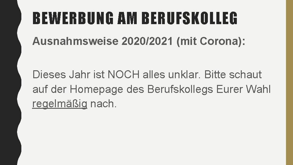 BEWERBUNG AM BERUFSKOLLEG Ausnahmsweise 2020/2021 (mit Corona): Dieses Jahr ist NOCH alles unklar. Bitte