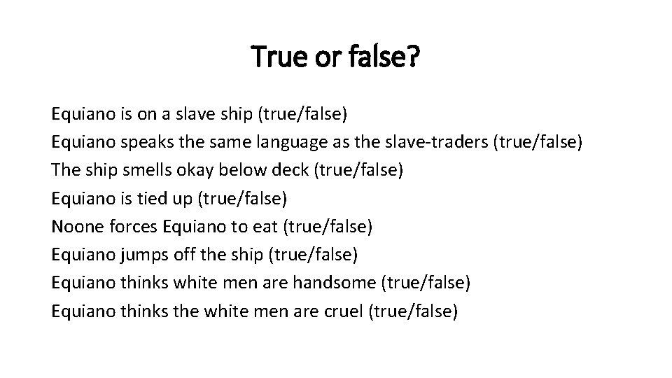 True or false? Equiano is on a slave ship (true/false) Equiano speaks the same