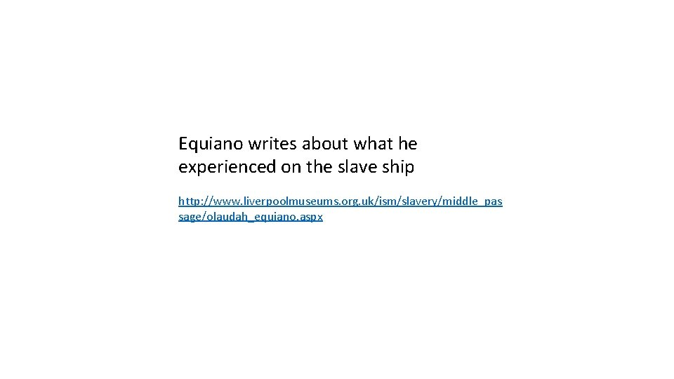 Equiano writes about what he experienced on the slave ship http: //www. liverpoolmuseums. org.