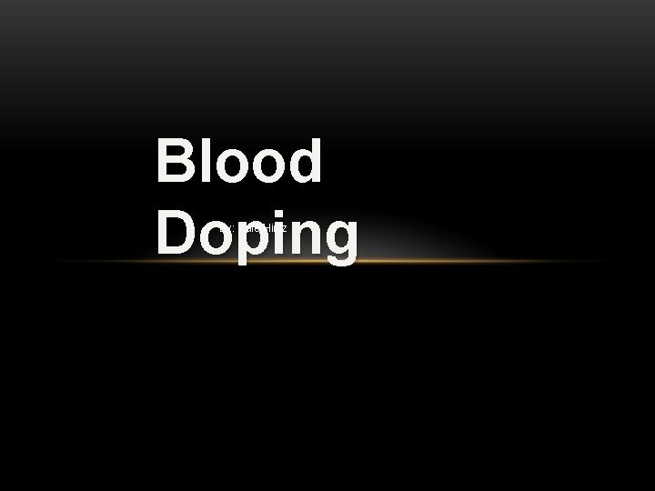Blood Doping By: Kale Hintz