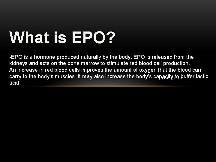 What is EPO? -EPO is a hormone produced naturally by the body. EPO is