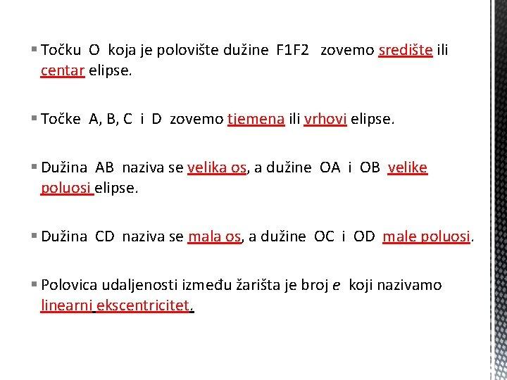 § Točku O koja je polovište dužine F 1 F 2 zovemo središte ili