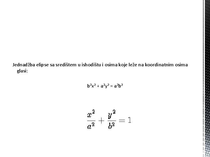 Jednadžba elipse sa središtem u ishodištu i osima koje leže na koordinatnim osima glasi: