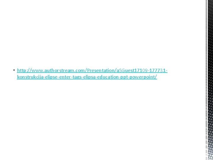 § http: //www. authorstream. com/Presentation/a. SGuest 17109 -177731 konstrukcija-elipse-enter-tags-elipsa-education-ppt-powerpoint/