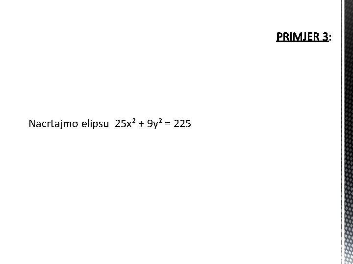 Nacrtajmo elipsu 25 x² + 9 y² = 225