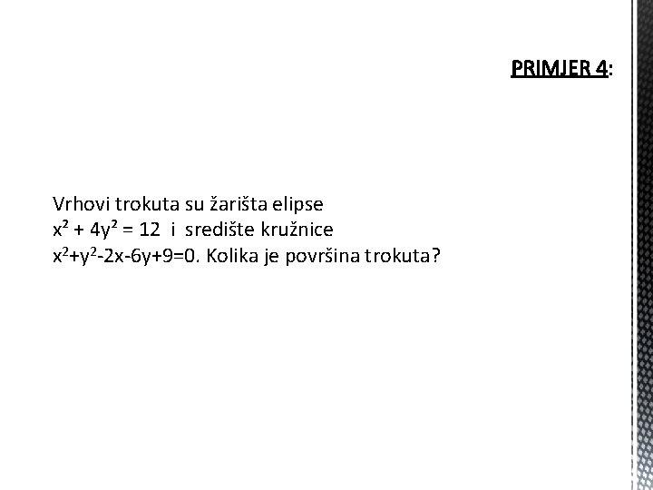 Vrhovi trokuta su žarišta elipse x² + 4 y² = 12 i središte kružnice
