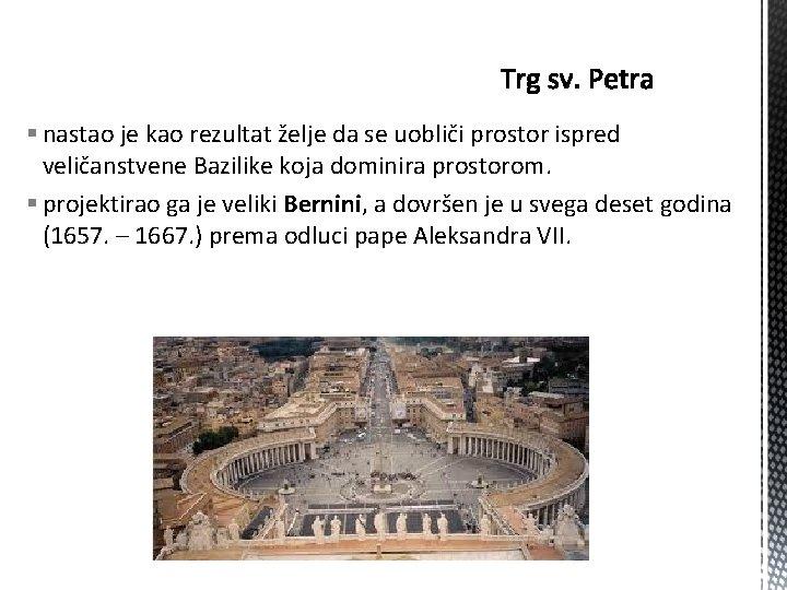 § nastao je kao rezultat želje da se uobliči prostor ispred veličanstvene Bazilike koja