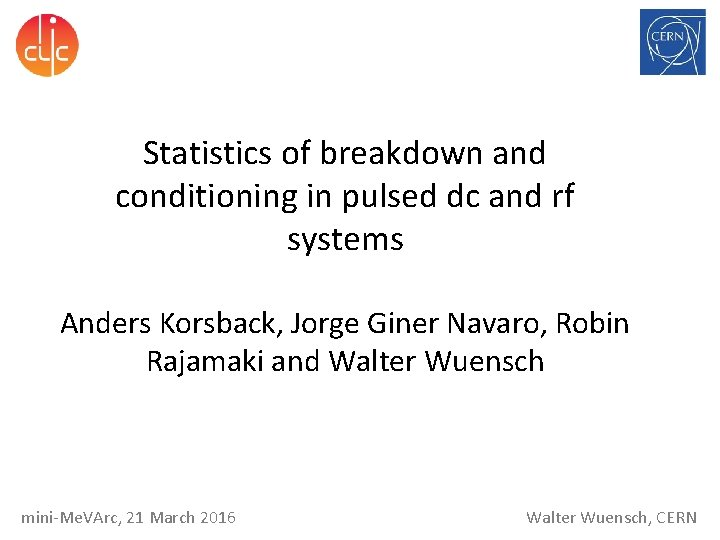 Statistics of breakdown and conditioning in pulsed dc and rf systems Anders Korsback, Jorge