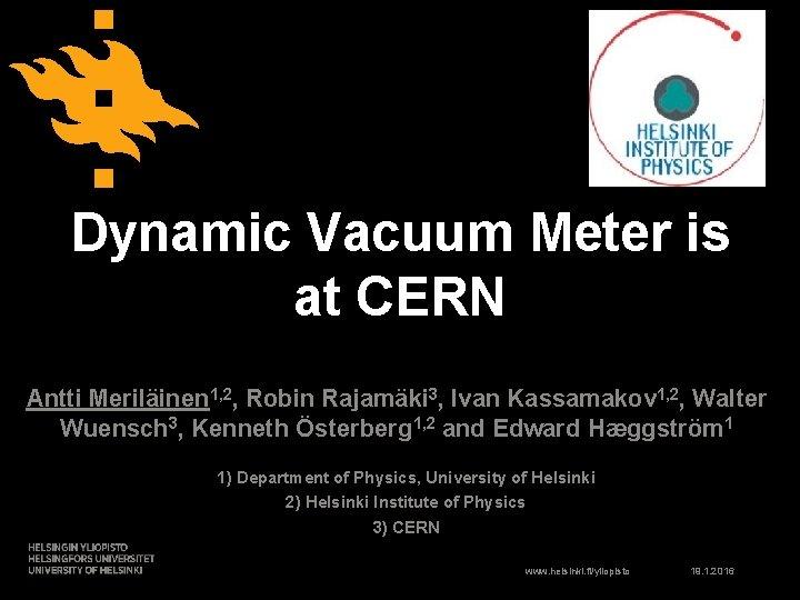 Dynamic Vacuum Meter is at CERN Antti Meriläinen 1, 2, Robin Rajamäki 3, Ivan