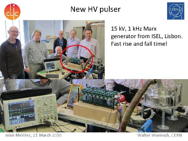 New HV pulser 15 k. V, 1 k. Hz Marx generator from ISEL, Lisbon.
