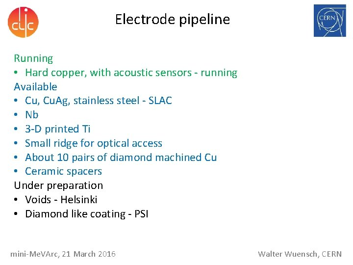 Electrode pipeline Running • Hard copper, with acoustic sensors - running Available • Cu,