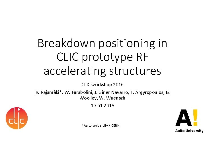 Breakdown positioning in CLIC prototype RF accelerating structures CLIC workshop 2016 R. Rajamäki*, W.
