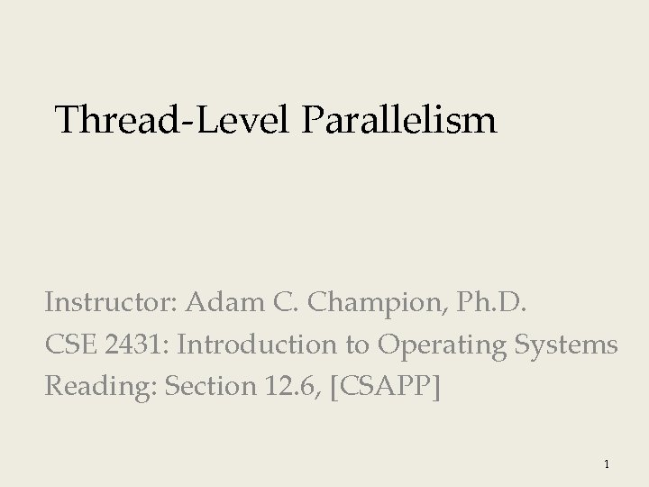 Thread-Level Parallelism Instructor: Adam C. Champion, Ph. D. CSE 2431: Introduction to Operating Systems
