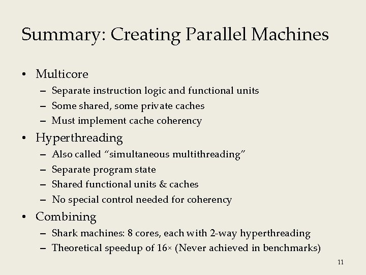 Summary: Creating Parallel Machines • Multicore – Separate instruction logic and functional units –