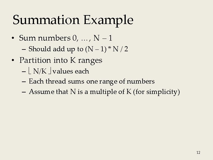 Summation Example • Sum numbers 0, …, N – 1 – Should add up