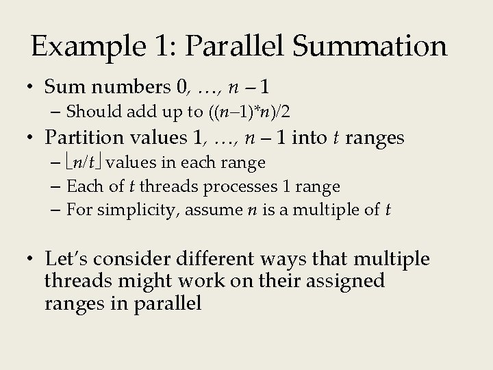 Example 1: Parallel Summation • Sum numbers 0, …, n – 1 – Should