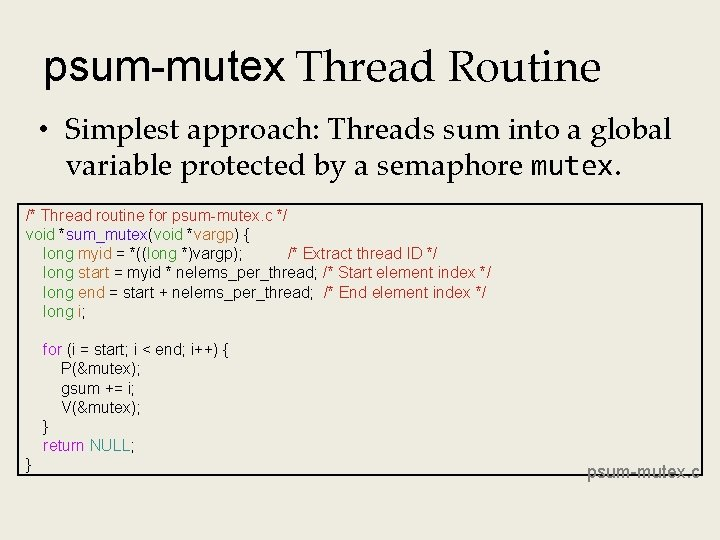 psum-mutex Thread Routine • Simplest approach: Threads sum into a global variable protected by