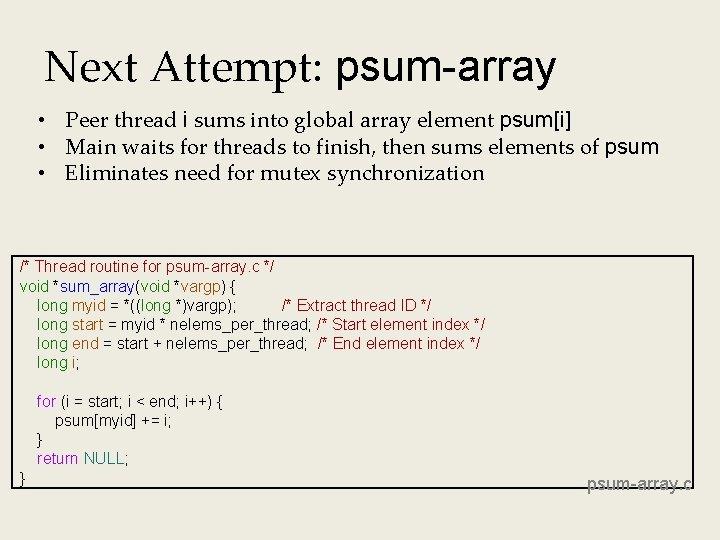 Next Attempt: psum-array • Peer thread i sums into global array element psum[i] •