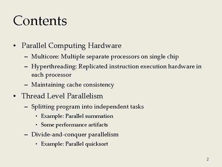 Contents • Parallel Computing Hardware – Multicore: Multiple separate processors on single chip –