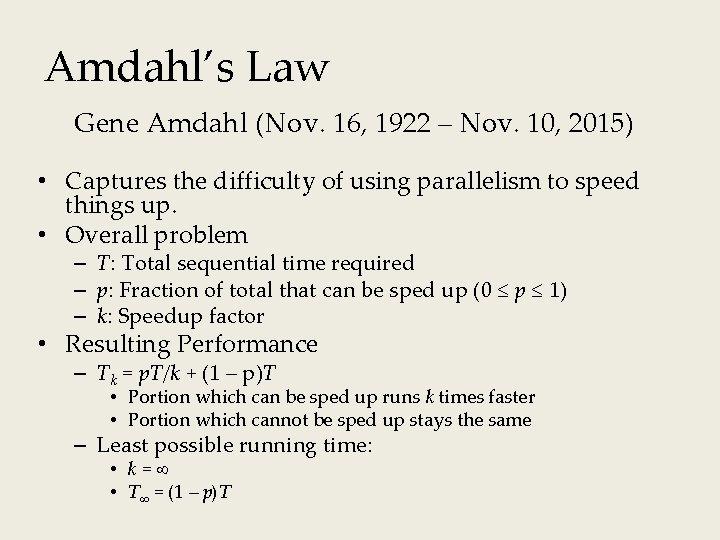 Amdahl's Law Gene Amdahl (Nov. 16, 1922 – Nov. 10, 2015) • Captures the