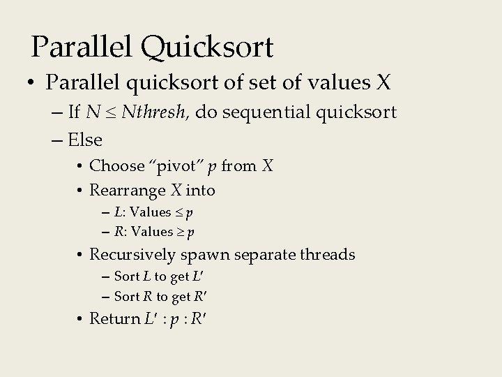 Parallel Quicksort • Parallel quicksort of set of values X – If N Nthresh,