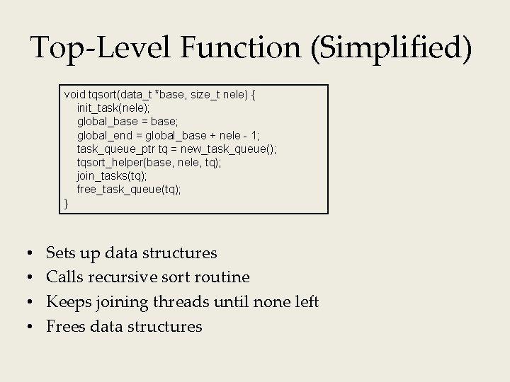 Top-Level Function (Simplified) void tqsort(data_t *base, size_t nele) { init_task(nele); global_base = base; global_end