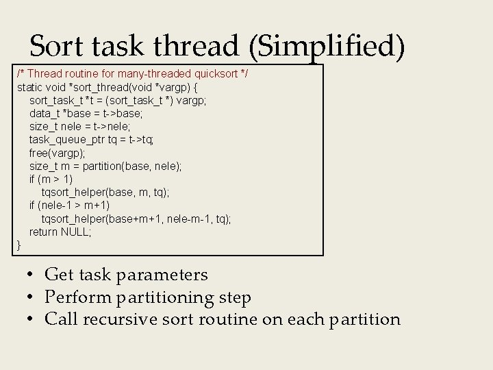 Sort task thread (Simplified) /* Thread routine for many-threaded quicksort */ static void *sort_thread(void