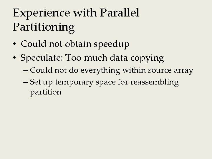 Experience with Parallel Partitioning • Could not obtain speedup • Speculate: Too much data