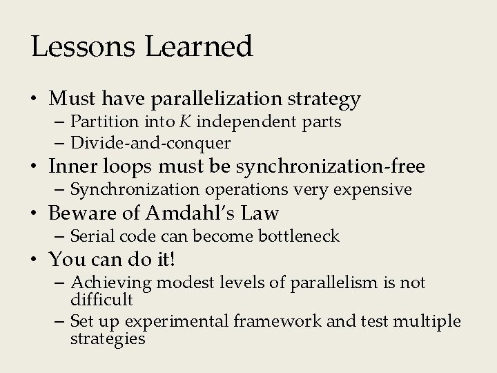 Lessons Learned • Must have parallelization strategy – Partition into K independent parts –