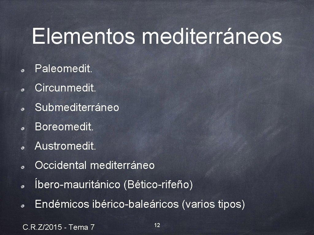 Elementos mediterráneos Paleomedit. Circunmedit. Submediterráneo Boreomedit. Austromedit. Occidental mediterráneo Íbero-mauritánico (Bético-rifeño) Endémicos ibérico-baleáricos (varios